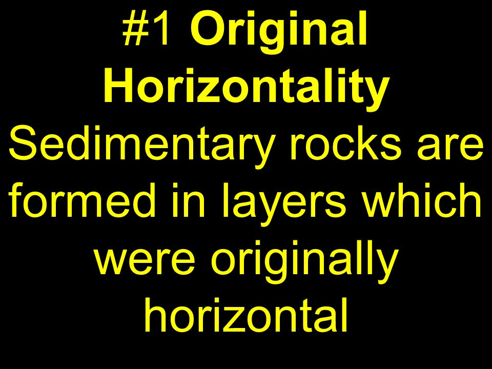 #1 Original Horizontality Sedimentary rocks are formed in layers which were originally horizontal