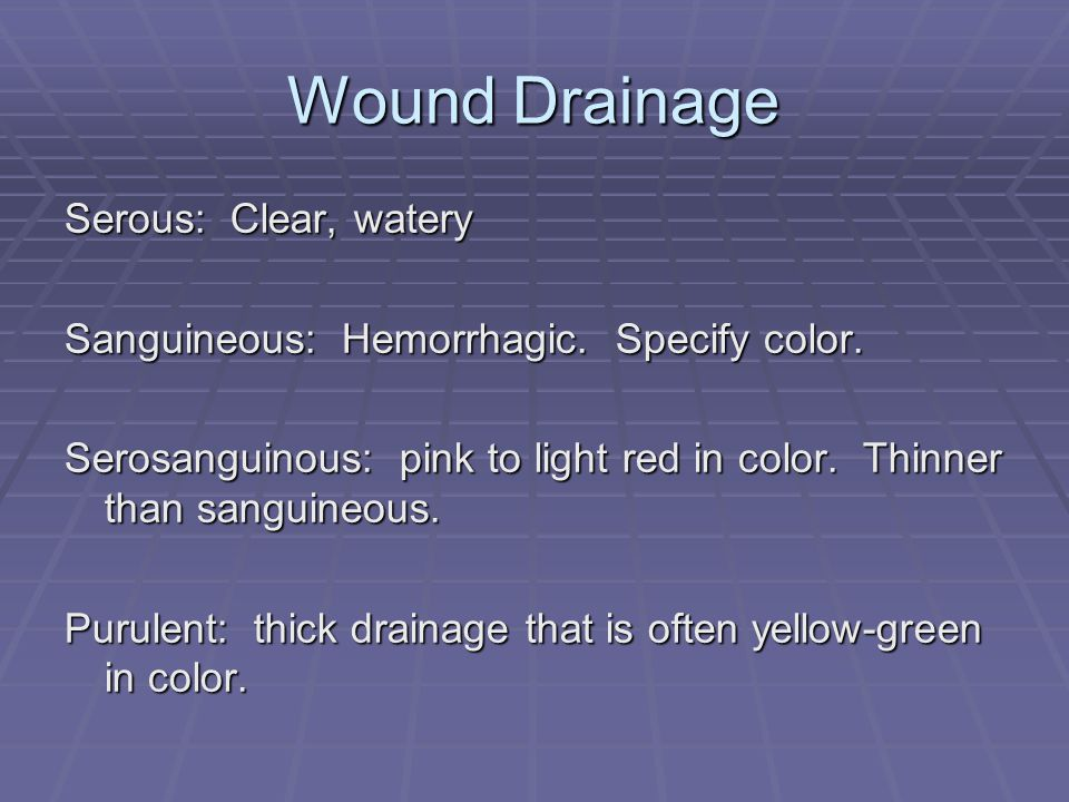Wound Drainage Serous: Clear, watery