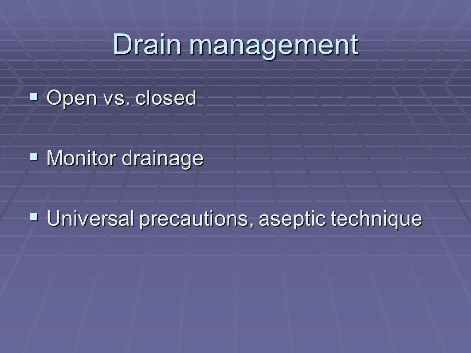 Drain management Open vs. closed Monitor drainage