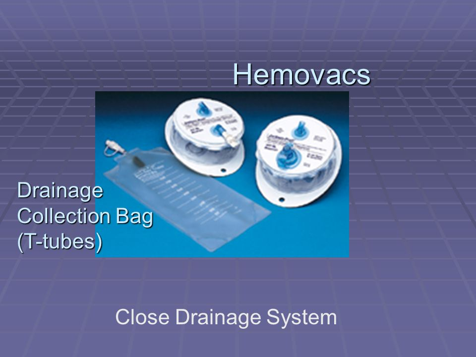 Hemovacs Drainage Collection Bag (T-tubes) Close Drainage System