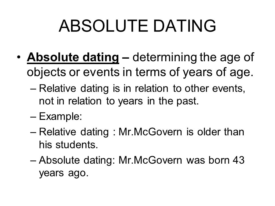 what is absolute dating in terms of fossils Radiometric dating most absolute dates for rocks are obtained with radiometric methods these use radioactive minerals in rocks as geological clocks the atoms of some chemical elements have different forms, called isotopes these break down over time in a process scientists call radioactive decay.