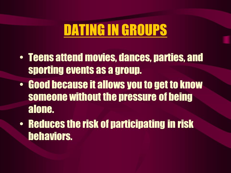 DATING IN GROUPS Teens attend movies, dances, parties, and sporting events as a group.