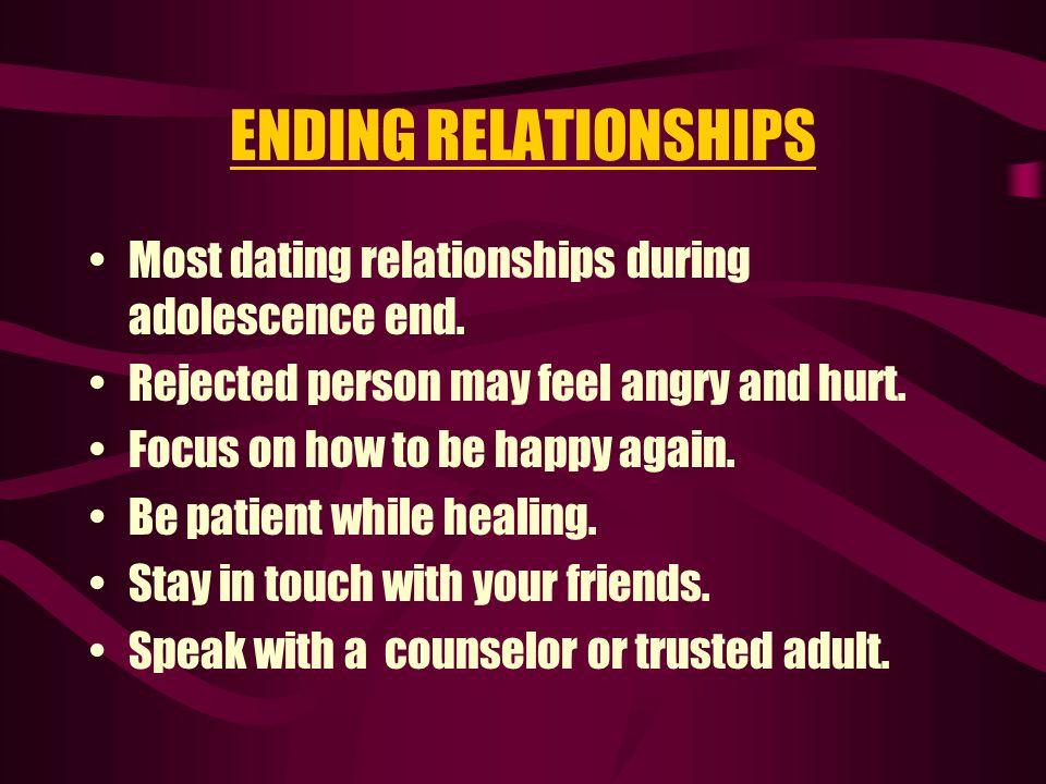 ENDING RELATIONSHIPS Most dating relationships during adolescence end.