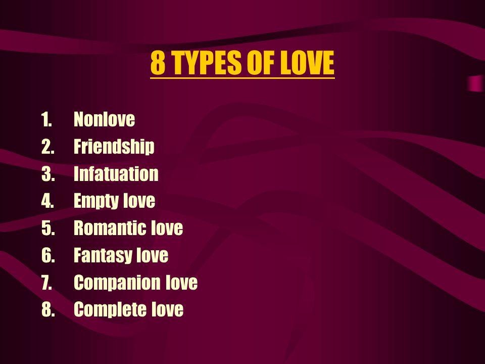8 TYPES OF LOVE Nonlove Friendship Infatuation Empty love
