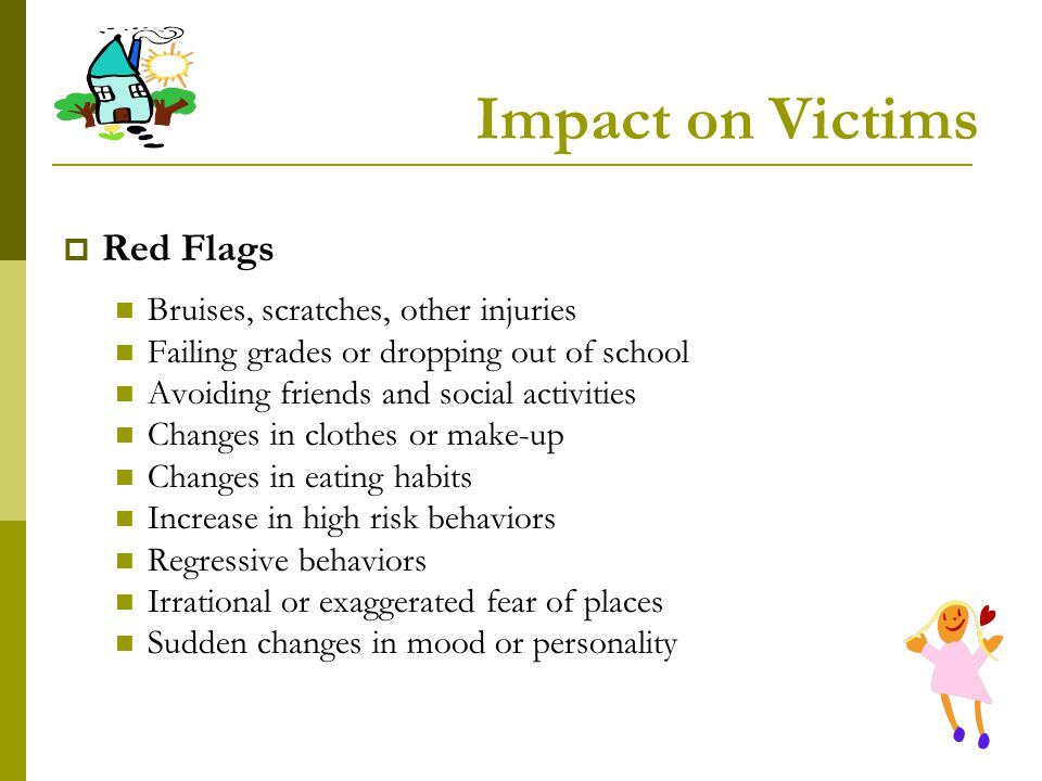 Impact on Victims Red Flags Bruises, scratches, other injuries