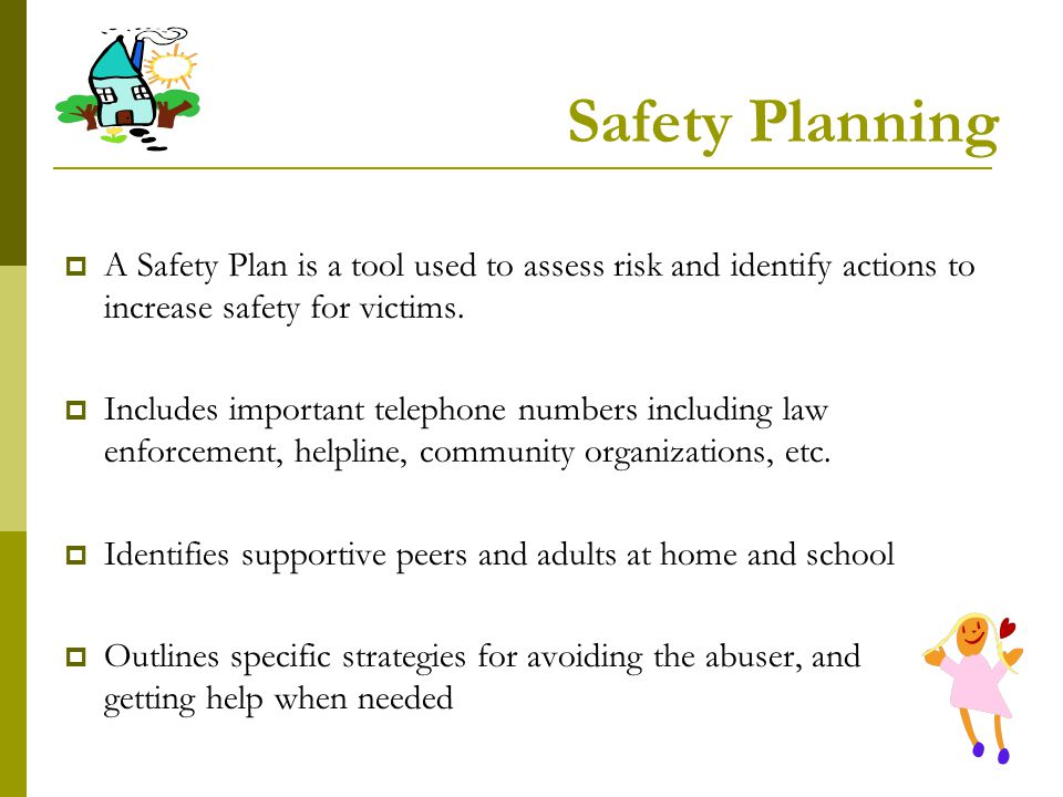 Safety Planning A Safety Plan is a tool used to assess risk and identify actions to increase safety for victims.