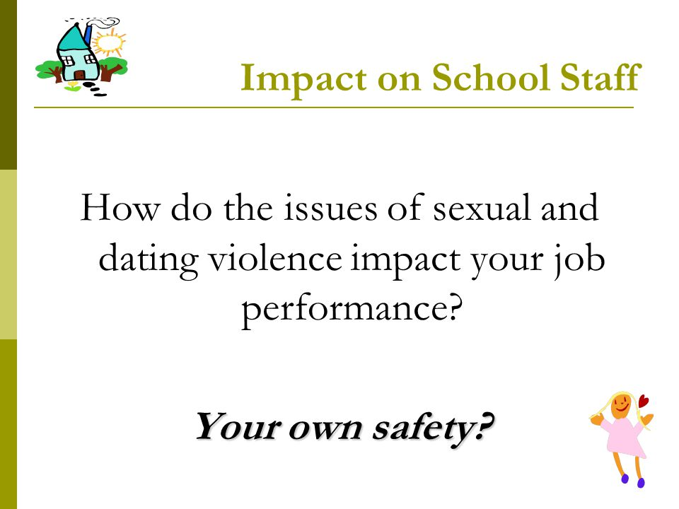 Impact on School Staff How do the issues of sexual and dating violence impact your job performance