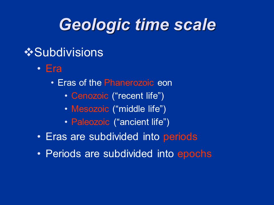 Geologic time scale Subdivisions Era Eras are subdivided into periods