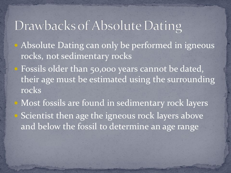 method for dating rocks Absolute dating is used to determine a precise age of a rock or fossil through radiometric dating methods this uses radioactive minerals that occur in rocks and fossils almost like a geological clock.