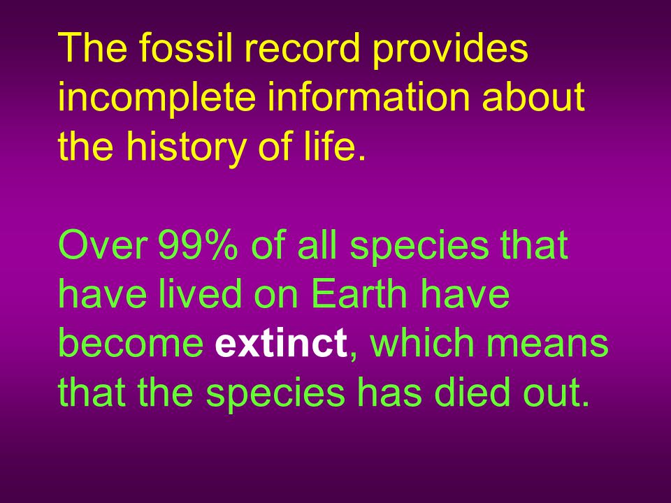 The fossil record provides incomplete information about the history of life.