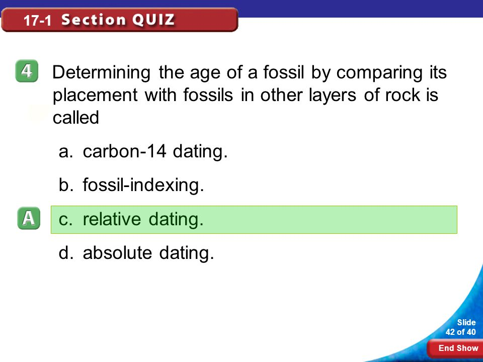 17-1 Determining the age of a fossil by comparing its placement with fossils in other layers of rock is called.