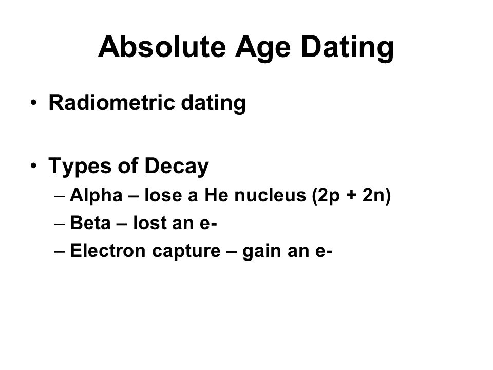 three types of radiometric dating Assumptions of radioactive dating there are 3 faulty assumptions with radiometric dating all 3 have been proven to totally independent types of.