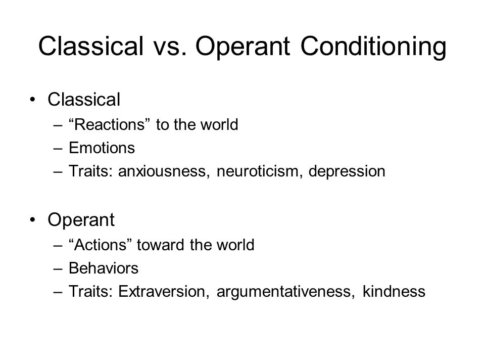 classical v operant conditioning Operant conditioning although operant and classical conditioning both involve behaviors controlled by environmental stimuli, they differ in nature.