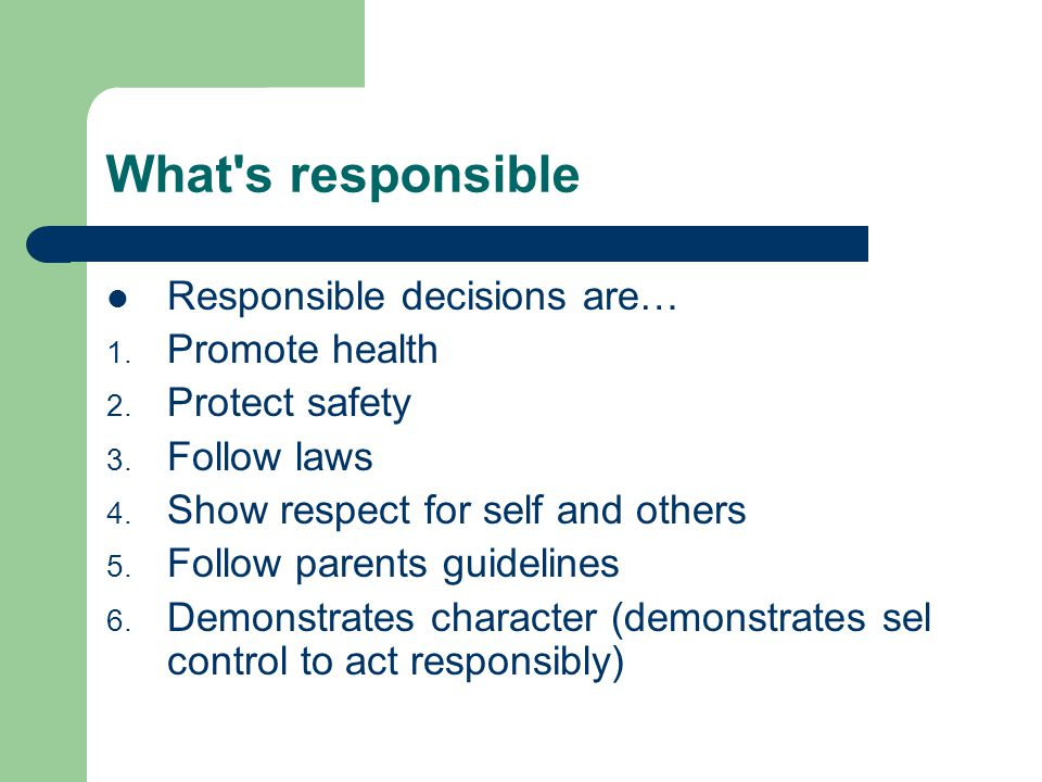 What s responsible Responsible decisions are… Promote health
