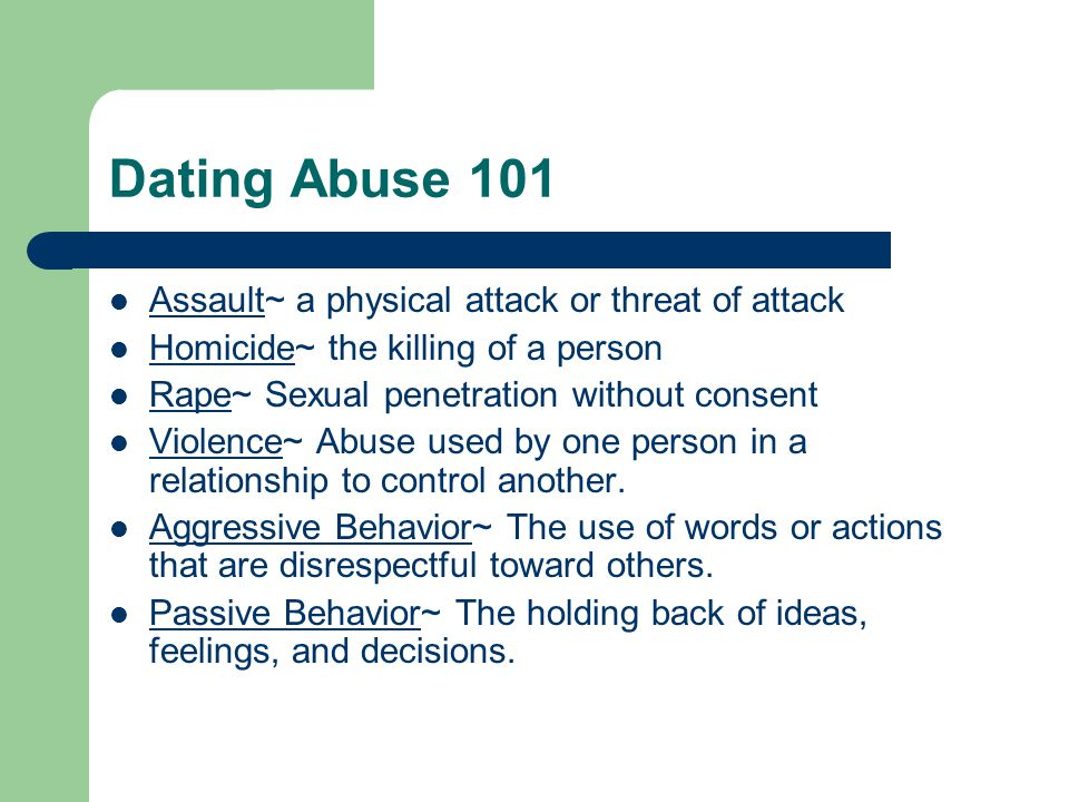 Dating Abuse 101 Assault~ a physical attack or threat of attack