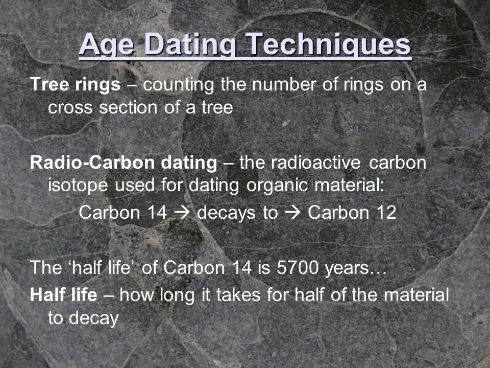 Age Dating Techniques Tree rings – counting the number of rings on a cross section of a tree.