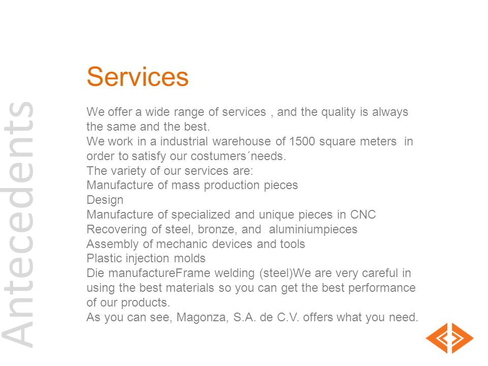 Services We offer a wide range of services , and the quality is always. the same and the best.