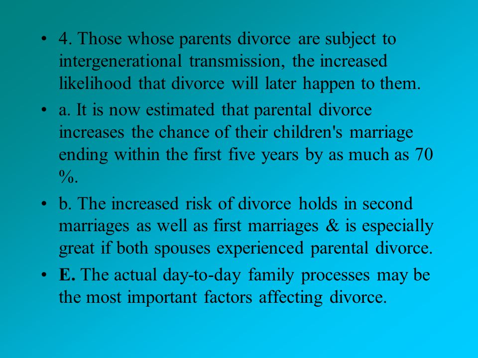 4. Those whose parents divorce are subject to intergenerational transmission, the increased likelihood that divorce will later happen to them.