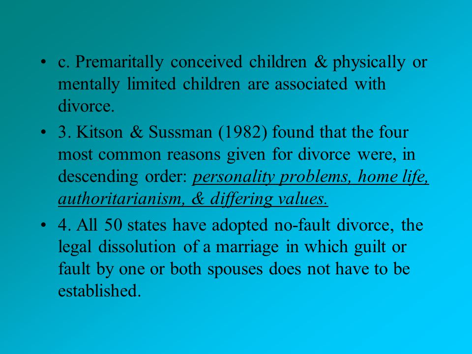 c. Premaritally conceived children & physically or mentally limited children are associated with divorce.