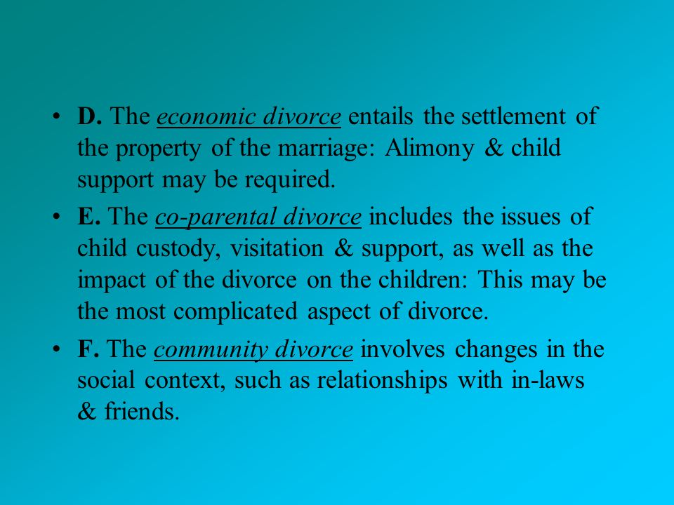 D. The economic divorce entails the settlement of the property of the marriage: Alimony & child support may be required.