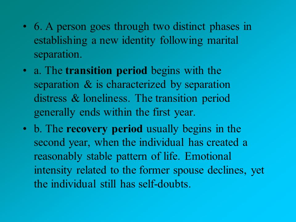 6. A person goes through two distinct phases in establishing a new identity following marital separation.