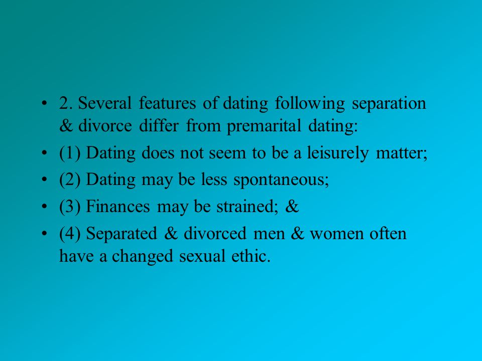 2. Several features of dating following separation & divorce differ from premarital dating: