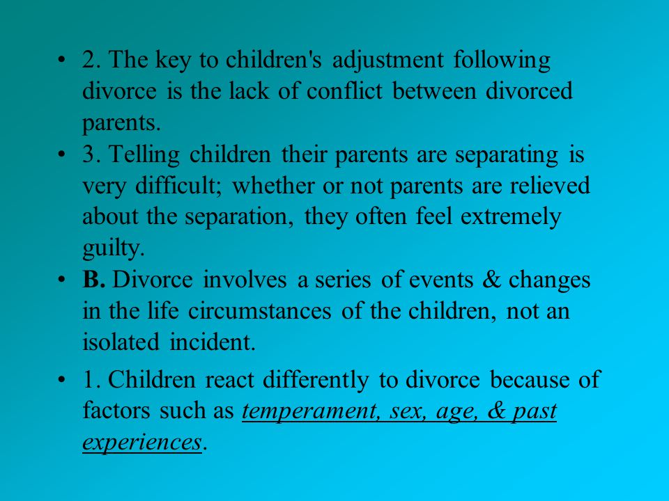2. The key to children s adjustment following divorce is the lack of conflict between divorced parents.