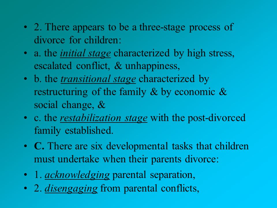 2. There appears to be a three-stage process of divorce for children: