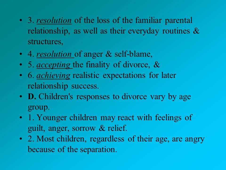 3. resolution of the loss of the familiar parental relationship, as well as their everyday routines & structures,