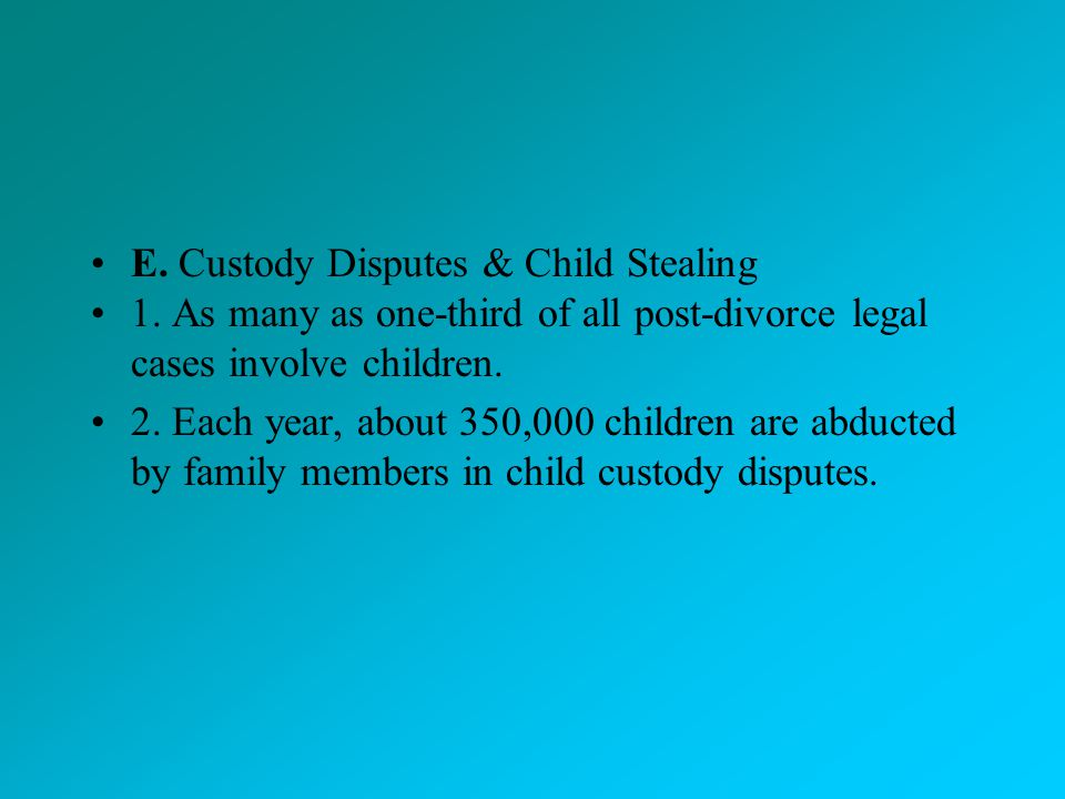 E. Custody Disputes & Child Stealing