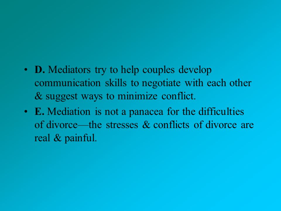 D. Mediators try to help couples develop communication skills to negotiate with each other & suggest ways to minimize conflict.