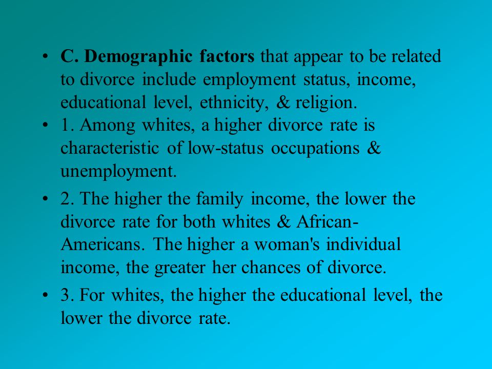 C. Demographic factors that appear to be related to divorce include employment status, income, educational level, ethnicity, & religion.