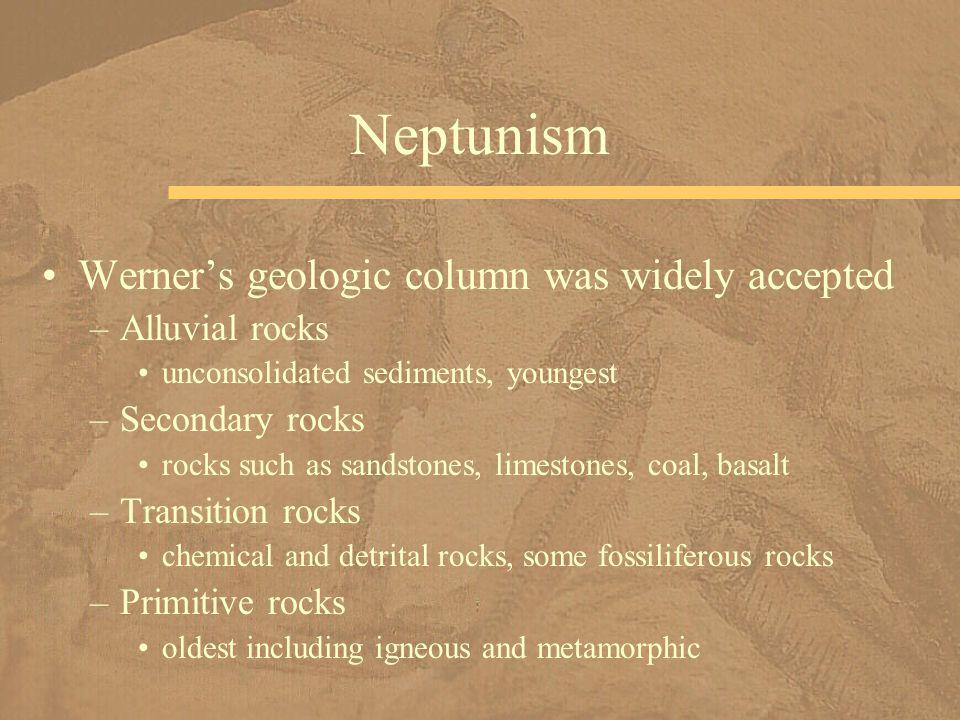 Neptunism Werner's geologic column was widely accepted Alluvial rocks