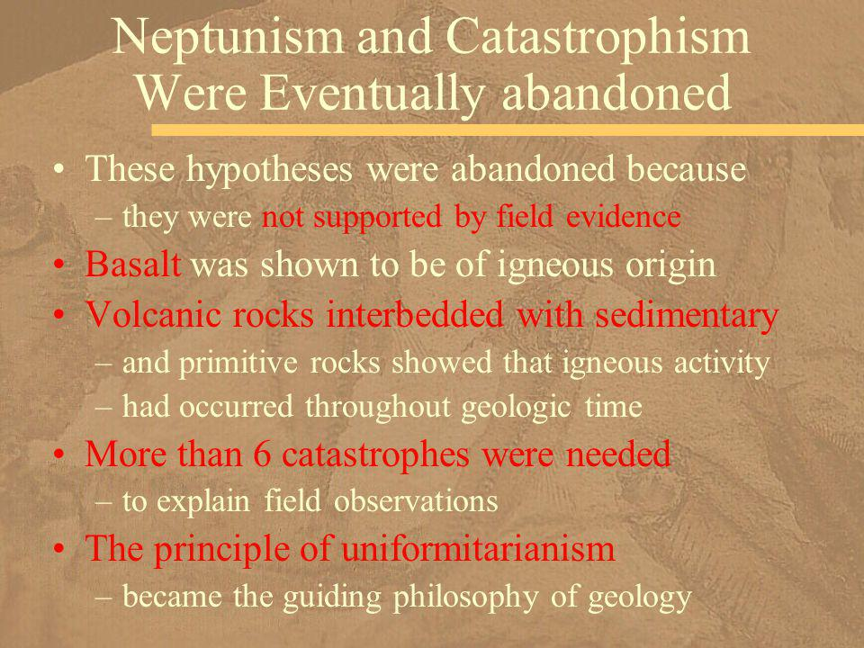 Neptunism and Catastrophism Were Eventually abandoned