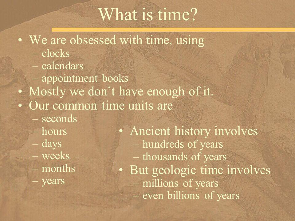 What is time We are obsessed with time, using