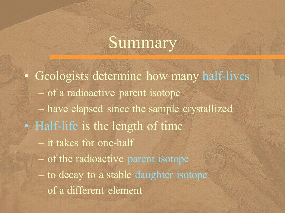 Summary Geologists determine how many half-lives