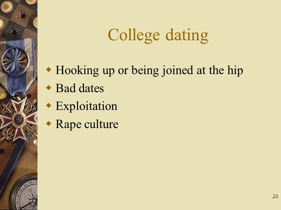 College dating Hooking up or being joined at the hip Bad dates