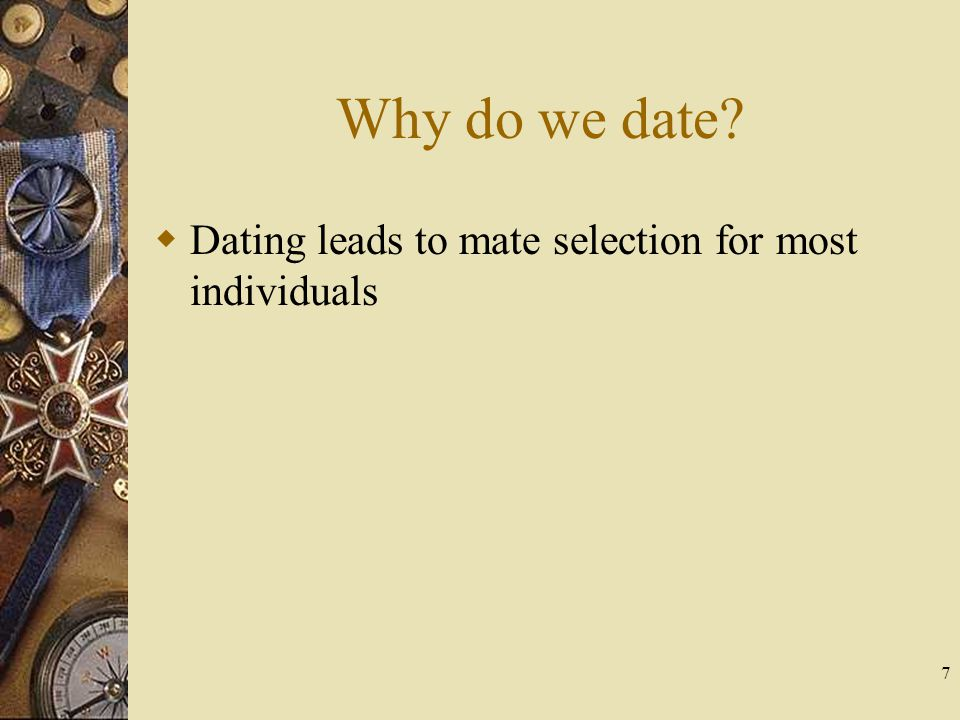 Why do we date Dating leads to mate selection for most individuals
