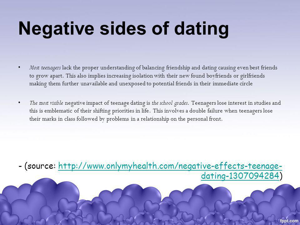 the negative effects of teenage dating The most visible negative impact of teenage dating is the school grades teenagers lose interest in studies and this is emblematic of their shifting priorities in life this involves a double failure when teenagers lose their marks in class followed by problems in a relationship on the personal front.