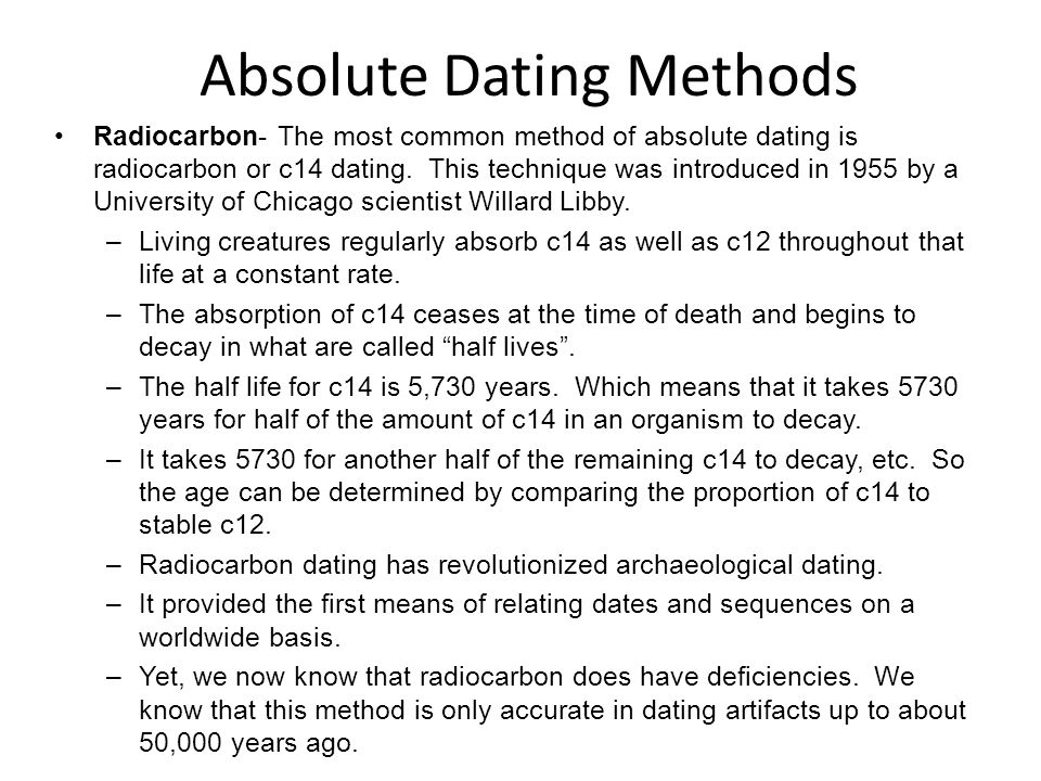 what does absolute dating of fossils mean Also called absolute dating, scientists use the decay of radioactive elements within the fossils or the rocks around the fossils to determine the age of the organism that was preserved this technique relies on the property of half-life.