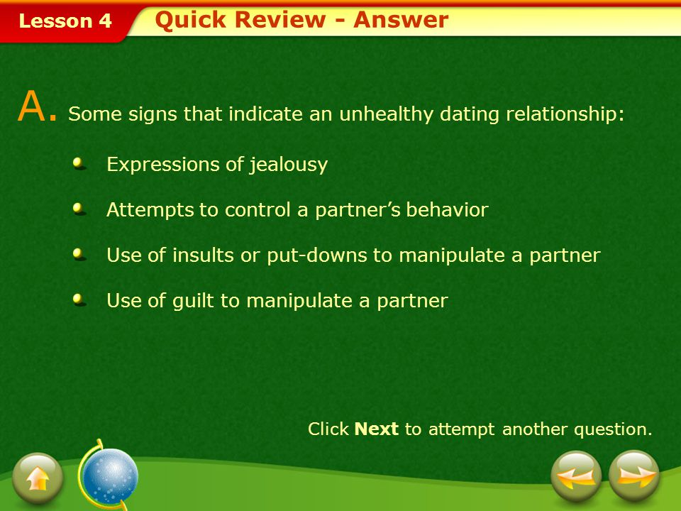 A. Some signs that indicate an unhealthy dating relationship: