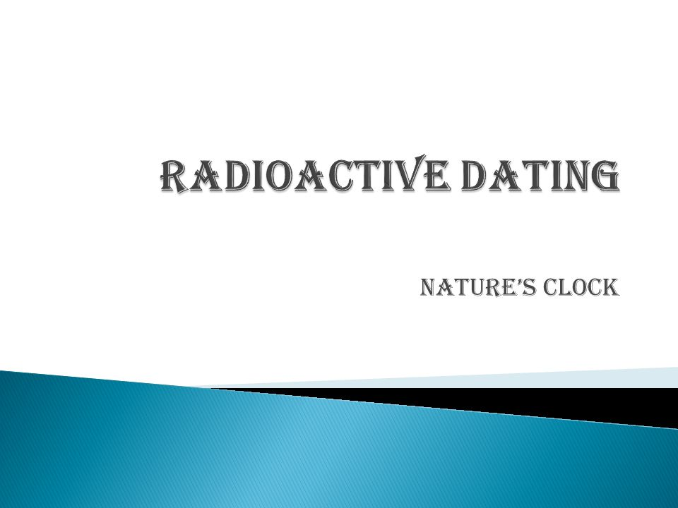 Radioactive Dating Nature's Clock