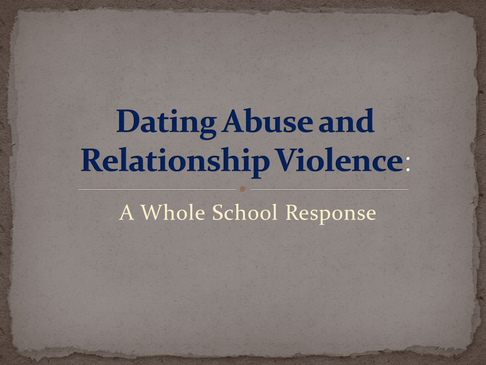 Dating Abuse and Relationship Violence: