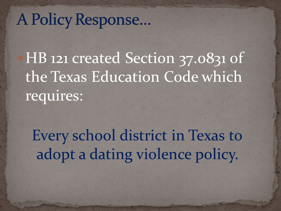 A Policy Response… HB 121 created Section 37.0831 of the Texas Education Code which requires:
