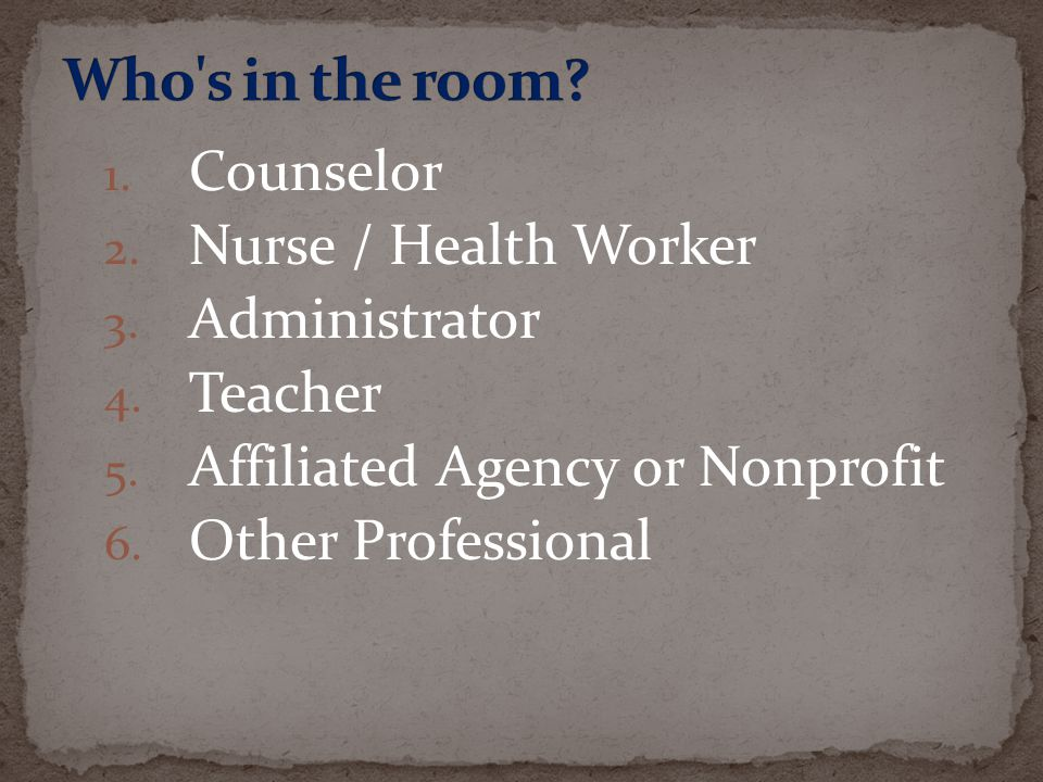 Who s in the room Counselor Nurse / Health Worker Administrator