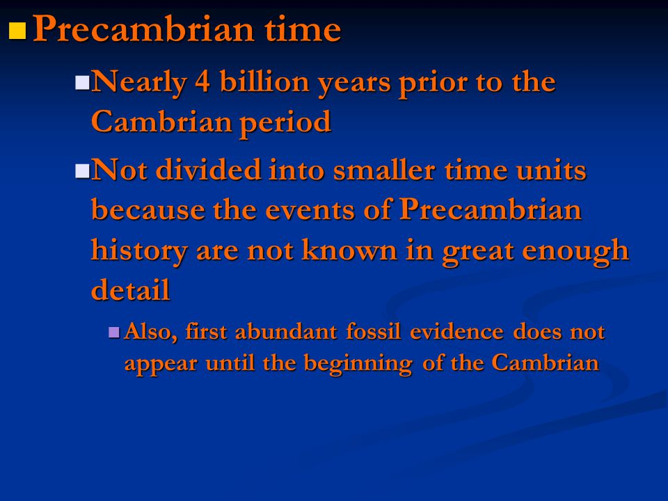 Precambrian time Nearly 4 billion years prior to the Cambrian period