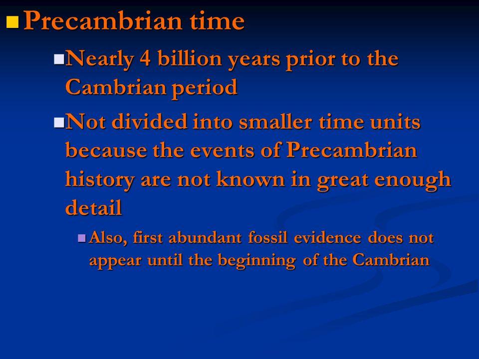 Precambrian time Nearly 4 billion years prior to the Cambrian period