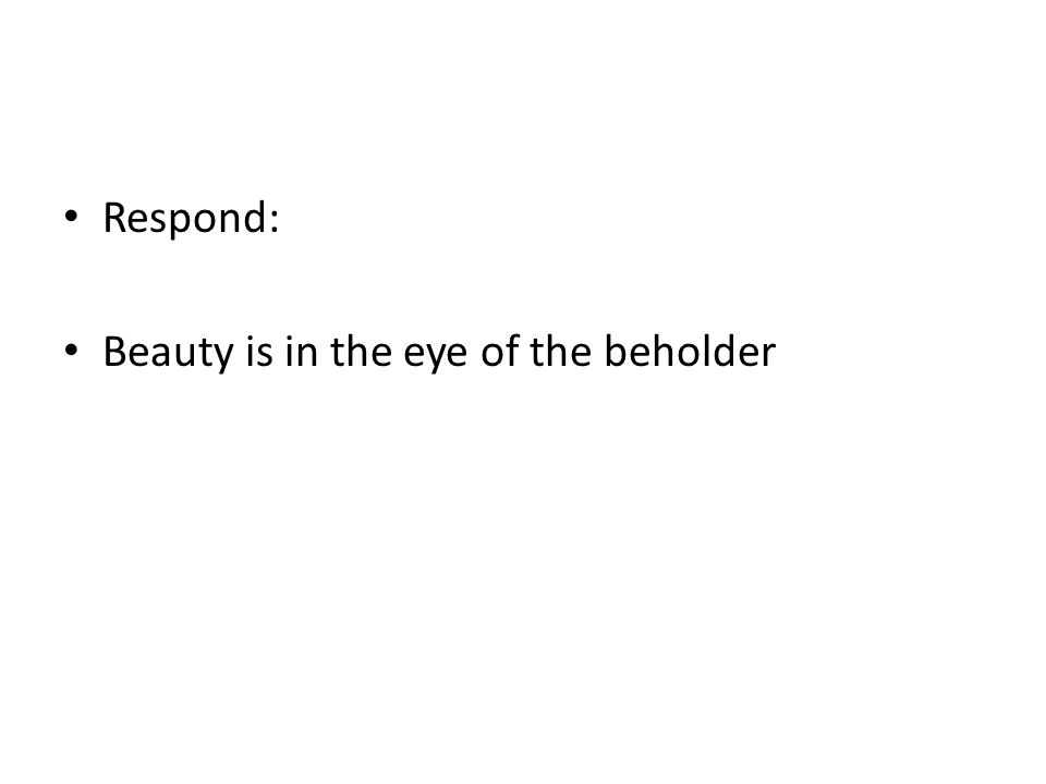 Respond: Beauty is in the eye of the beholder