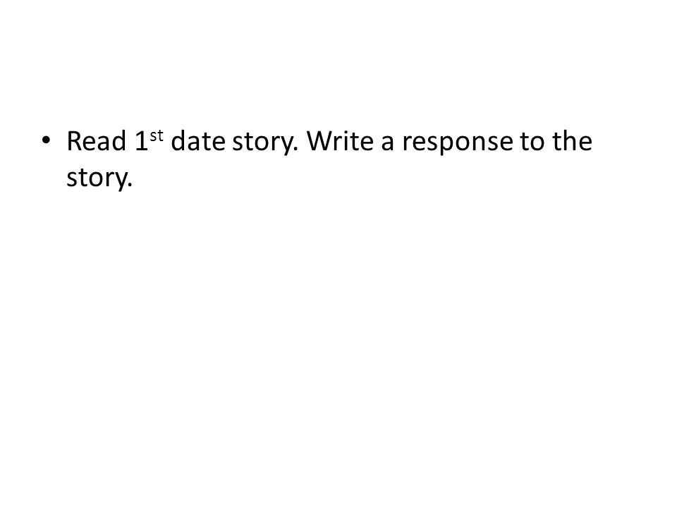 Read 1st date story. Write a response to the story.