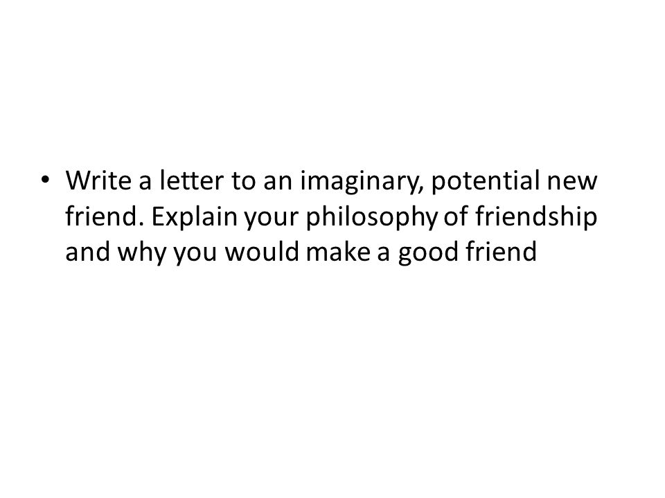 Write a letter to an imaginary, potential new friend